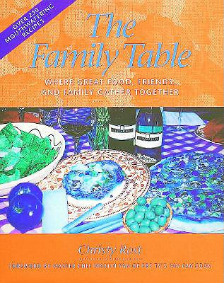The Family Table: Where Great Food, Friends, and Family Gather Together - Rost, Christy