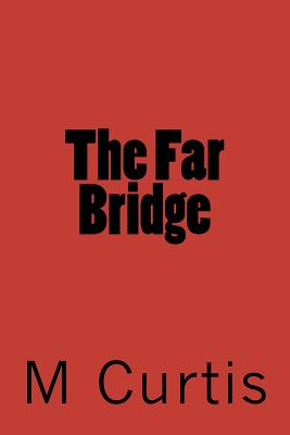 The Far Bridge - Curtis, M A