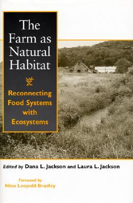 The Farm as Natural Habitat: Reconnecting Food Systems with Ecosystems - Jackson, Dana L (Editor)