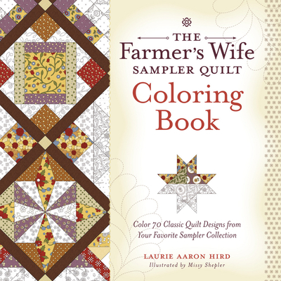 The Farmer's Wife Sampler Quilt Coloring Book: Color 70 Classic Quilt Designs from Your Favorite Sampler Collection - Hird, Laurie Aaron