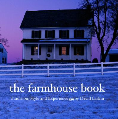 The Farmhouse Book: Tradition, Style, and Experience - Larkin, David, and Socolow, Carl (Photographer), and Freeman, Michael (Photographer)
