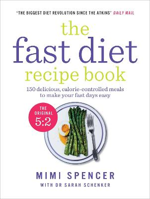 The Fast Diet Recipe Book: 150 Delicious, Calorie-controlled Meals to Make Your Fasting Days Easy - Spencer, Mimi, and Shenker, Sarah, Dr.