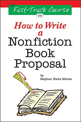 The Fast Track Course on How to Write a Nonfiction Book Proposal - Mettee, Stephen Blake