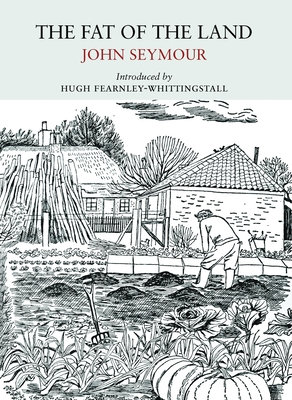 The Fat of the Land - Seymour, John, and Fearnley-Whittingstall, Hugh (Introduction by), and Seymour, Anne (Foreword by), and Pattulo, Alice