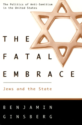 The Fatal Embrace: Jews and the State - Ginsberg, Benjamin