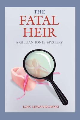 The Fatal Heir: A Gillian Jones Mystery - Lewandowski, Lois