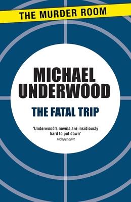 The Fatal Trip - Underwood, Michael