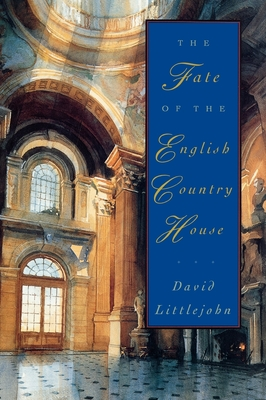 The Fate of the English Country House - Littlejohn, David