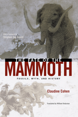 The Fate of the Mammoth: Fossils, Myth, and History - Cohen, Claudine, and Rodarmor, William (Translated by)