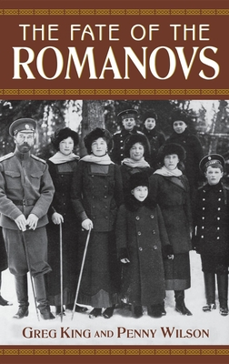 The Fate of the Romanovs - King, Greg, and Wilson, Penny