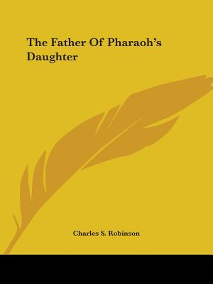 The Father of Pharaoh's Daughter - Robinson, Charles S
