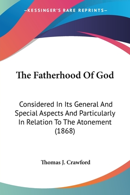 The Fatherhood of God: Considered in Its General and Special Aspects and Particularly in Relation to the Atonement (1868) - D D