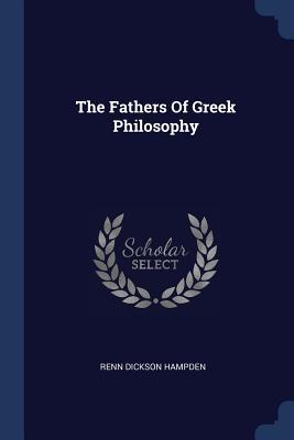The Fathers of Greek Philosophy - Hampden, Renn Dickson