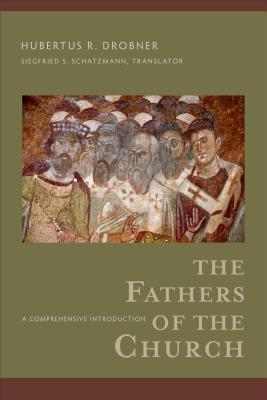 The Fathers of the Church: A Comprehensive Introduction - Drobner, Hubertus R