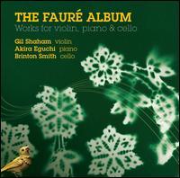 The Fauré Album - Akira Eguchi (piano); Brinton Averil Smith (cello); Gil Shaham (violin)