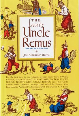 The Favorite Uncle Remus - Harris, Joel Chandler, and Coolidge, Archibald C (Editor), and Van Santvoord, George (Editor)