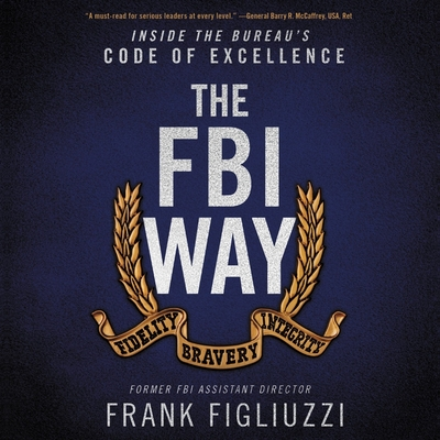 The FBI Way Lib/E: Inside the Bureau's Code of Excellence - Figliuzzi, Frank (Read by)