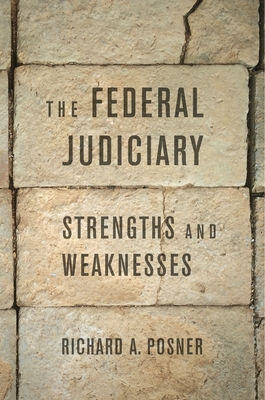 The Federal Judiciary: Strengths and Weaknesses - Posner, Richard A