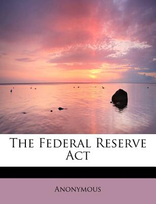 The Federal Reserve ACT - Anonymous