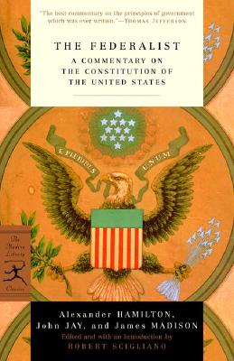 The Federalist: A Commentary on the Constitution of the United States - Hamilton, Alexander, and Jay, John, and Madison, James