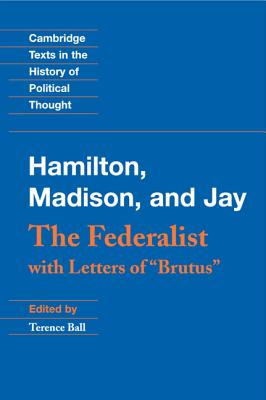 The Federalist: With Letters of Brutus - Hamilton, Alexander, and Jay, John, and Madison, James
