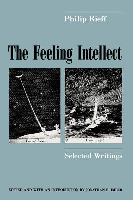 The Feeling Intellect: Selected Writings - Rieff, Philip, and Imber, Jonathan B (Editor)