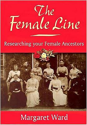 The Female Line: Researching Your Female Ancestors - Ward, Margaret