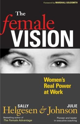 The Female Vision: Women's Real Power at Work - Helgesen, Sally, and Johnson, Julie, and Goldsmith, Marshall (Foreword by)