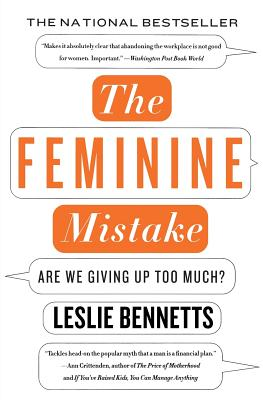 The Feminine Mistake: Are We Giving Up Too Much? - Bennetts, Leslie