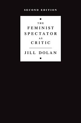 The Feminist Spectator as Critic - Dolan, Jill
