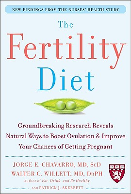The Fertility Diet: Groundbreaking Research Reveals Natural Ways to Boost Ovulation and Improve Your Chances of Getting Pregnant - Chavarro, Jorge, and Willett, Walter C, MD, and Skerrett, Patrick J