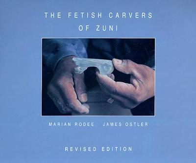 The Fetish Carvers of Zuni - Rodee, Marian, and Ostler, James