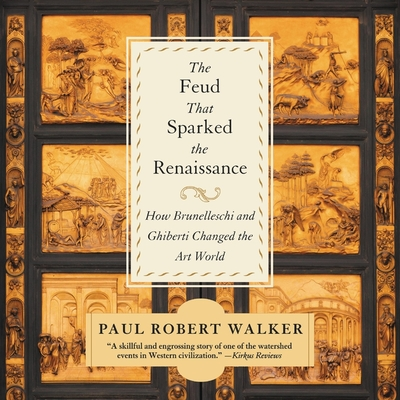 The Feud That Sparked the Renaissance: How Brunelleschi and Ghiberti Changed the Art World - Walker, Paul Robert, and Vance, Simon (Read by)