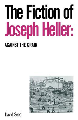 The Fiction of Joseph Heller: Against the Grain - Seed, David