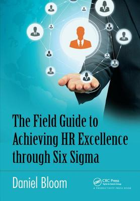 The Field Guide to Achieving HR Excellence through Six Sigma - Bloom, Daniel