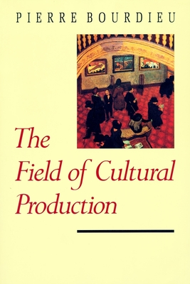 The Field of Cultural Production - Bourdieu, Pierre, Professor, and Kritzman, Lawrence D, Professor (Editor), and Johnson, Randal, Professor (Editor)
