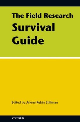 The Field Research Survival Guide - Stiffman, Arlene Rubin