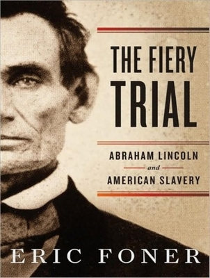 The Fiery Trial: Abraham Lincoln and American Slavery - Foner, Eric, and Dietz, Norman (Narrator)