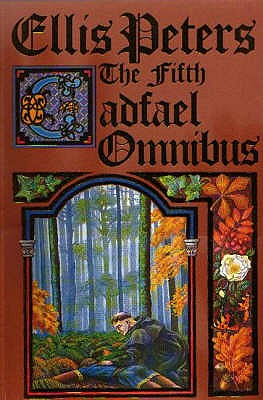 The Fifth Cadfael Omnibus: The Rose Rent, The Hermit of Eyton Forest, The Confession of Brother Haluin - Peters, Ellis