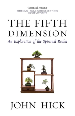 The Fifth Dimension: An Exploration of the Spiritual Realm - Hick, John
