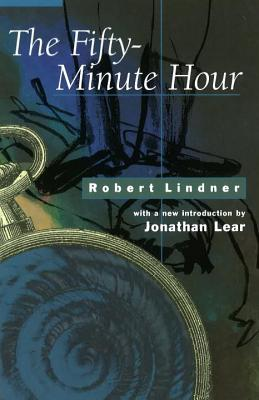 The Fifty-Minute Hour - Lindner, Robert Mitchell, and Lear, Jonathan (Introduction by)