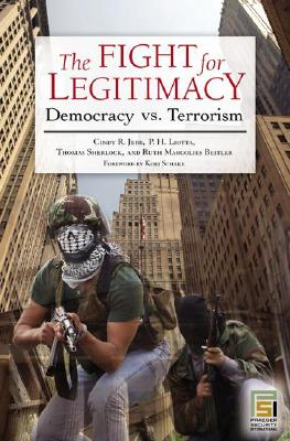 The Fight for Legitimacy: Democracy Vs. Terrorism - Jebb, Cindy R, PH.D., and Liotta, P H, and Sherlock, Thomas