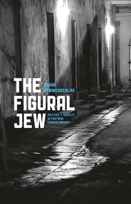 The Figural Jew: Politics and Identity in Postwar French Thought - Hammerschlag, Sarah
