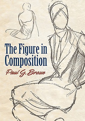 The Figure in Composition - Braun, Paul G