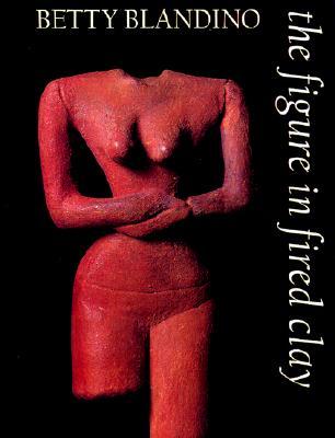 The Figure in Fired Clay - Blandino, Betty