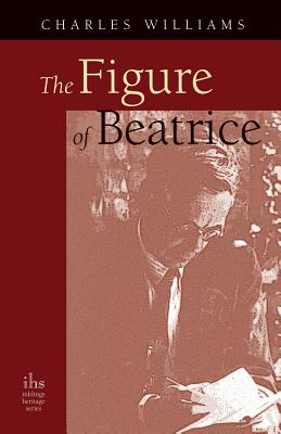 The Figure of Beatrice: A Study in Dante - Williams, Charles, PhD