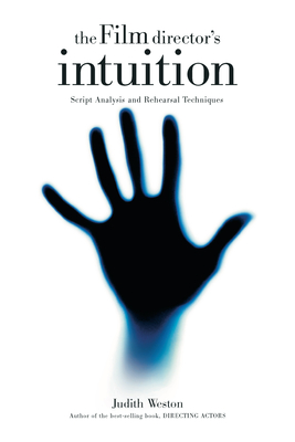The Film Director's Intuition: Script Analysis and Rehearsal Techniques - Weston, Judith