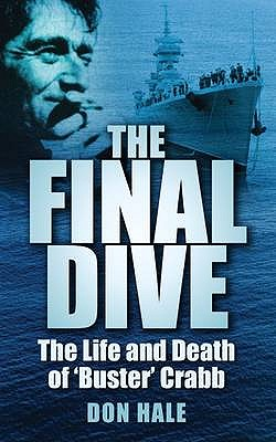 The Final Dive: The Life and Death of Buster Crabb - Hale, Don