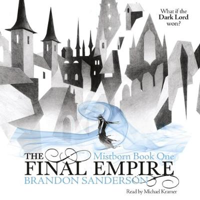 The Final Empire - Sanderson, Brandon, and Kramer, Michael (Read by)