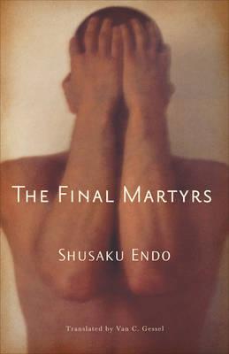 The Final Martyrs - Endo, Shusaku, and Gessel, Van C, Professor (Translated by)